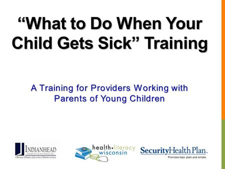 """What to Do When Your Child Gets Sick"" Training A Training for Providers Working with Parents of Young Children."