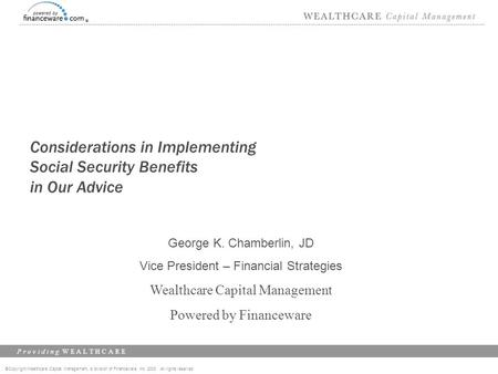 ©Copyright Wealthcare Capital Management, a division of Financeware, Inc. 2003 All rights reserved P r o v i d i n g W E A L T H C A R E Considerations.