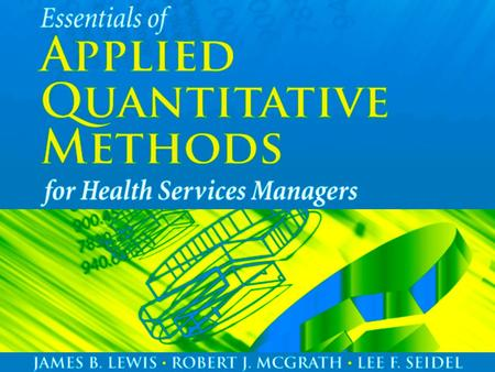 Essentials of Applied Quantitative Methods for Health Services Managers Class Slides.