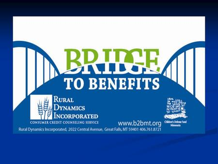 What is Bridge to Benefits? Bridge to Benefits is a multi-state project focused on improving the wellbeing of families and individuals by linking them.