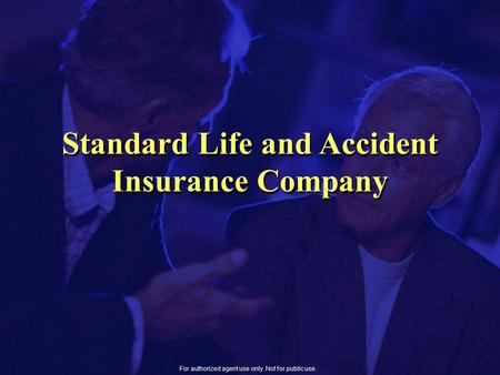 For authorized agent use only. Not for public use. Standard Life and Accident Insurance Company.
