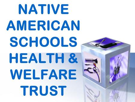 NATIVE AMERICAN SCHOOLS HEALTH & WELFARE TRUST SELF FUNDING OVERVIEW ELIGIBILITY ENROLLMENT EFFECTIVE DATE TERMINIATION BILLING ADJUSTMENTS APPROVED.
