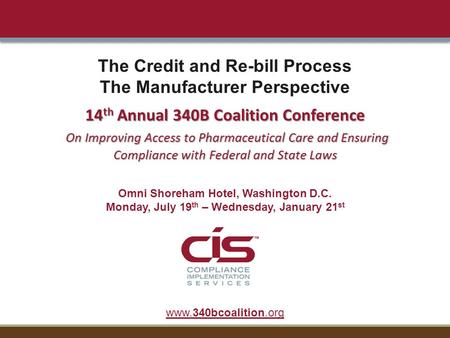 14 th Annual 340B Coalition Conference On Improving Access to Pharmaceutical Care and Ensuring Compliance with Federal and State Laws The Credit and Re-bill.