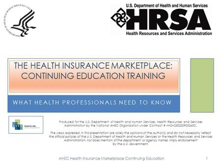 AHEC Health Insurance Marketplace Continuing Education1 Produced for the U.S. Department of Health and Human Services, Health Resources and Services Administration.