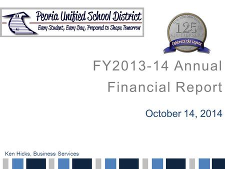 FY2013-14 Annual Financial Report October 14, 2014 Ken Hicks, Business Services.
