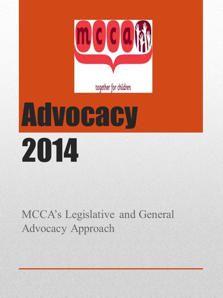 Advocacy 2014 MCCA's Legislative and General Advocacy Approach.