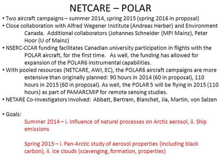 NETCARE – POLAR Two aircraft campaigns – summer 2014, spring 2015 (spring 2016 in proposal) Close collaboration with Alfred Wegener Institute (Andreas.