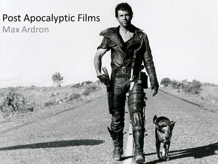 Post Apocalyptic Films Max Ardron. Narrative conventions of post apocalyptic films In a post apocalyptic film the narrative usually centres around a few.