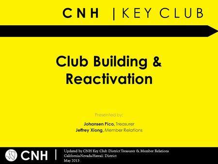 C N H | K E Y C L U B CNH | Updated by CNH Key Club District Treasurer & Member Relations California-Nevada-Hawaii District May 2013 Presented by: Club.