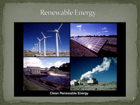 1. What makes a resource renewable? Lesson Essential Questions: 1. What defines a renewable resource? 2. Where does it come from? 3. What are the types.