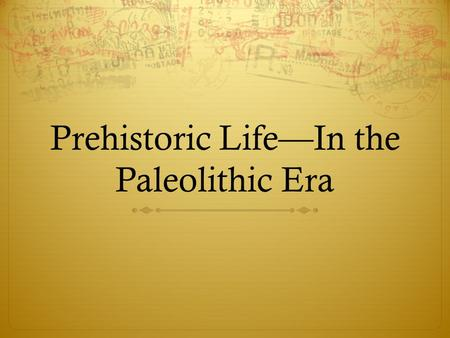 Prehistoric Life—In the Paleolithic Era. What is the Theory of Evolution?  Theory—an educated guess about something that is based on solid evidence.