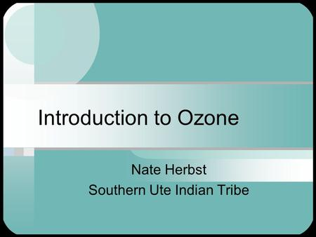 Introduction to Ozone Nate Herbst Southern Ute Indian Tribe.