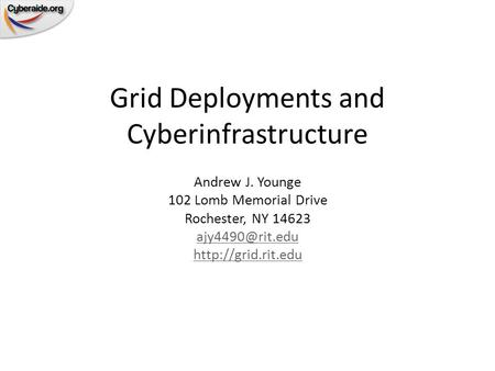 Grid Deployments and Cyberinfrastructure Andrew J. Younge 102 Lomb Memorial Drive Rochester, NY 14623