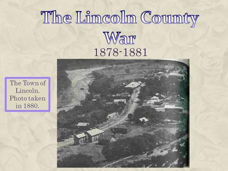 1878-1881 The Town of Lincoln. Photo taken in 1880.