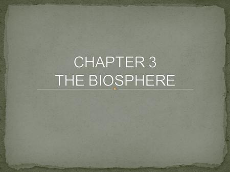 CHAPTER 3 THE BIOSPHERE.