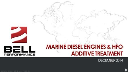 © 2013 BELL PERFORMANCE INC. ALL RIGHTS RESERVED. MARINE DIESEL ENGINES & HFO ADDITIVE TREATMENT DECEMBER 2014.