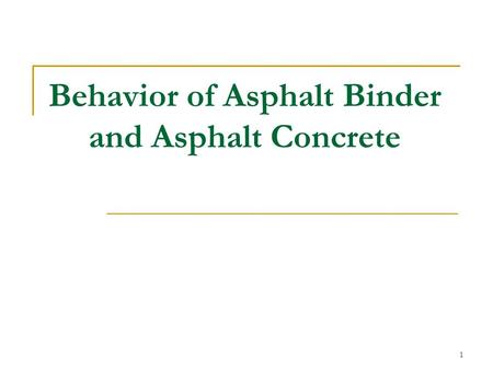 1 Behavior of Asphalt Binder and Asphalt Concrete.
