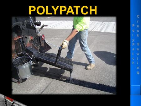 POLYPATCH. PolyPatch: What is it? Hot-applied, pourable, self- adhesive patching material Hot-applied, pourable, self- adhesive patching material has.