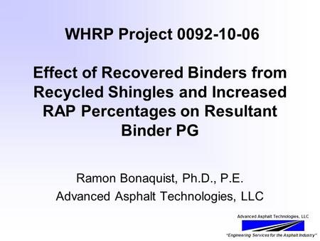 "Advanced Asphalt Technologies, LLC ""Engineering Services for the Asphalt Industry"" WHRP Project 0092-10-06 Effect of Recovered Binders from Recycled Shingles."