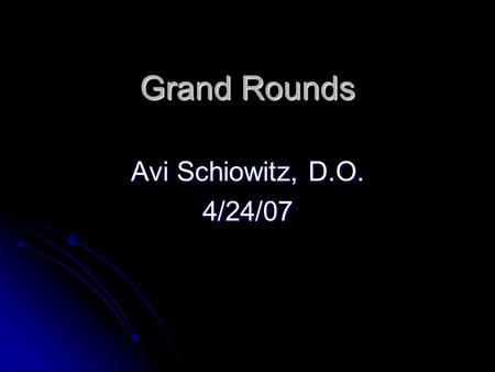 Grand Rounds Avi Schiowitz, D.O. 4/24/07.