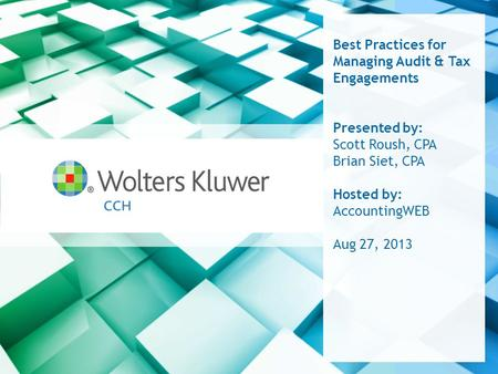 Best Practices for Managing Audit & Tax Engagements Presented by: Scott Roush, CPA Brian Siet, CPA Hosted by: AccountingWEB Aug 27, 2013.