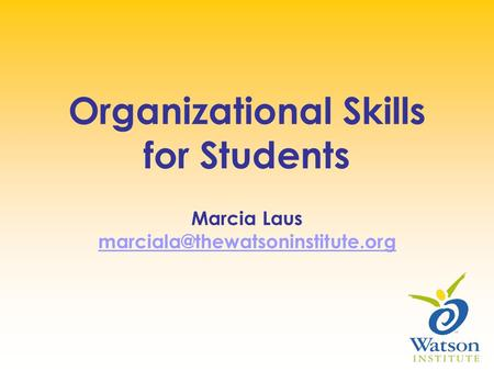 Organizational Skills for Students Marcia Laus