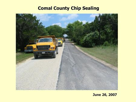 Comal County Chip Sealing June 26, 2007.