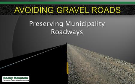 1 Preserving Municipality Roadways. 2 3 4 Federal = 3% State = 20% Local = 77% 94% of paved roads have an Asphalt surface FHWA Source: Stephen R. Mueller,