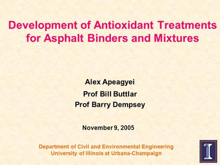Department of Civil and Environmental Engineering University of Illinois at Urbana-Champaign Alex Apeagyei Prof Bill Buttlar Prof Barry Dempsey Development.