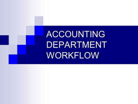 ACCOUNTING DEPARTMENT WORKFLOW. Binders Needed: Invoices/Purchase Orders/Order Forms (copies of forms) Sales Journal, Accounts Receivable (Excel spreadsheets)
