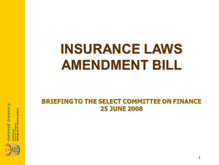 1 INSURANCE LAWS AMENDMENT BILL BRIEFING TO THE SELECT COMMITTEE ON FINANCE 25 JUNE 2008.
