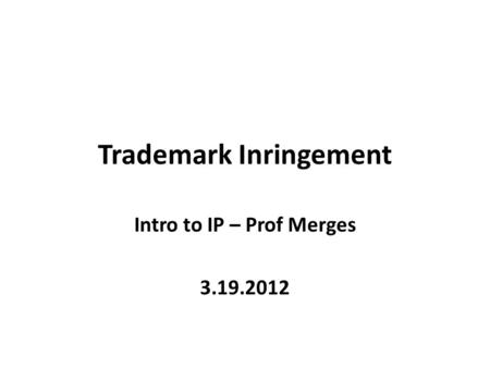 Trademark Inringement Intro to IP – Prof Merges 3.19.2012.