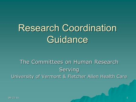 Research Coordination Guidance The Committees on Human Research Serving University of Vermont & Fletcher Allen Health Care 09-23-111.