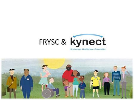 FRYSC & kynect. What is kynect ? kynect is Kentucky's version of the Affordable Care Act's health insurance marketplace kynect is an unbiased online service.