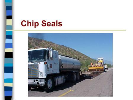 Chip Seals. 1.List the purposes of chip seal applications 2.Describe different chip seal variations 3.Describe recommended materials 4.List the steps.