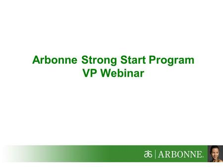 Arbonne Strong Start Program VP Webinar. 2 What is Strong Start? Strong Start is an optional, easy-to-follow 90-day incentive and training program that.