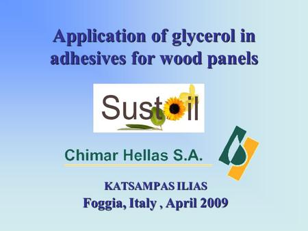 Application of glycerol in adhesives for wood panels KATSAMPAS ILIAS Foggia, Italy, April 2009.