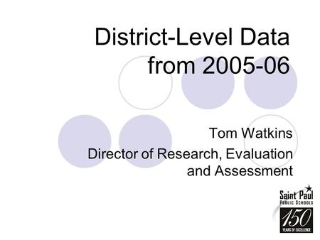 District-Level Data from 2005-06 Tom Watkins Director of Research, Evaluation and Assessment.