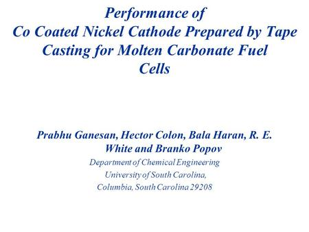 Prabhu Ganesan, Hector Colon, Bala Haran, R. E. White and Branko Popov Department of Chemical Engineering University of South Carolina, Columbia, South.