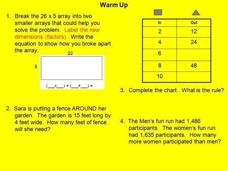 Warm Up 1.Break the 26 x 5 array into two smaller arrays that could help you solve the problem. Label the new dimensions (factors). Write the equation.