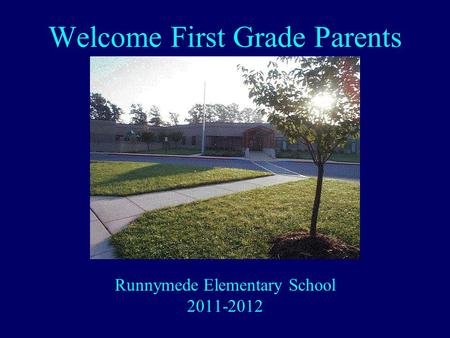 Welcome First Grade Parents Runnymede Elementary School 2011-2012.
