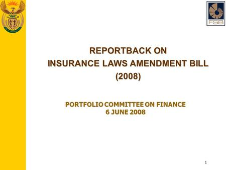 1 REPORTBACK ON INSURANCE LAWS AMENDMENT BILL (2008) PORTFOLIO COMMITTEE ON FINANCE 6 JUNE 2008.