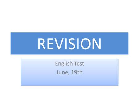 REVISION English Test June, 19th English Test June, 19th.