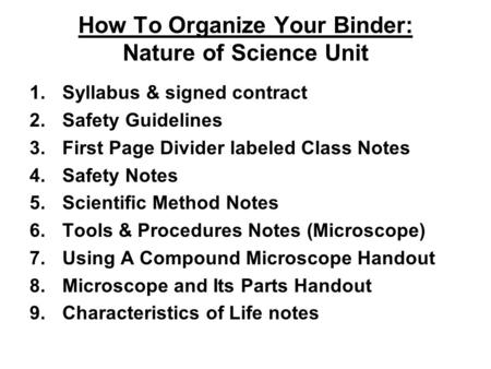 How To Organize Your Binder: Nature of Science Unit 1.Syllabus & signed contract 2.Safety Guidelines 3.First Page Divider labeled Class Notes 4.Safety.