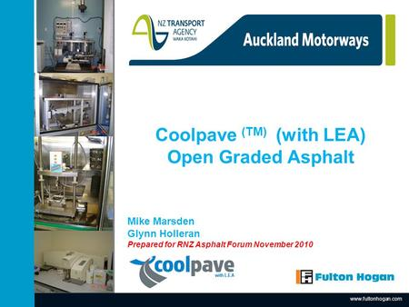 Www.fultonhogan.com Insert Picture here. Coolpave (TM) (with LEA) Open Graded Asphalt Mike Marsden Glynn Holleran Prepared for RNZ Asphalt Forum November.