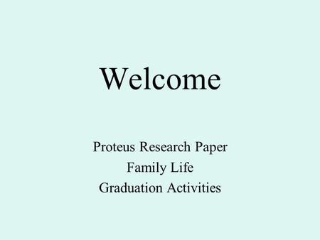 Welcome Proteus Research Paper Family Life Graduation Activities.