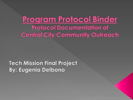  I have documented the protocol by which the structure of Central City Community Outreach functions  Examples: -Daily Program Procedures-Volunteer Protocol.