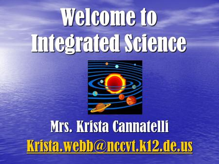 Mrs. Krista Cannatelli Welcome to Integrated Science.