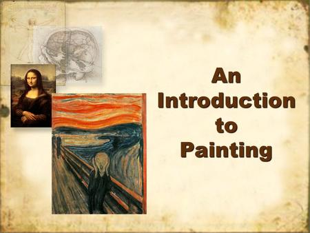 An Introduction to Painting. A BRIEF HISTORY PAINTING.