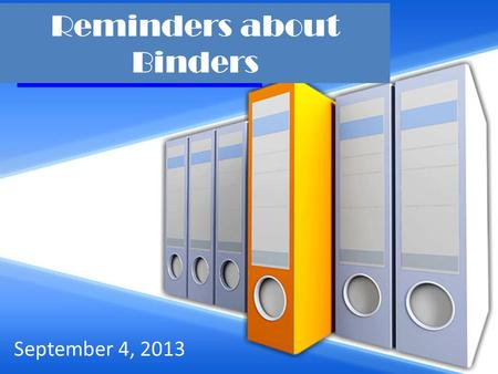 Reminders about Binders September 4, 2013. Objective By the end of today's session, you will be able to identify the components of the AVID binder system.